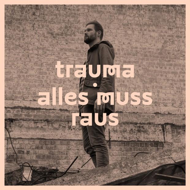 Trauma_Alles_Muss_Raus